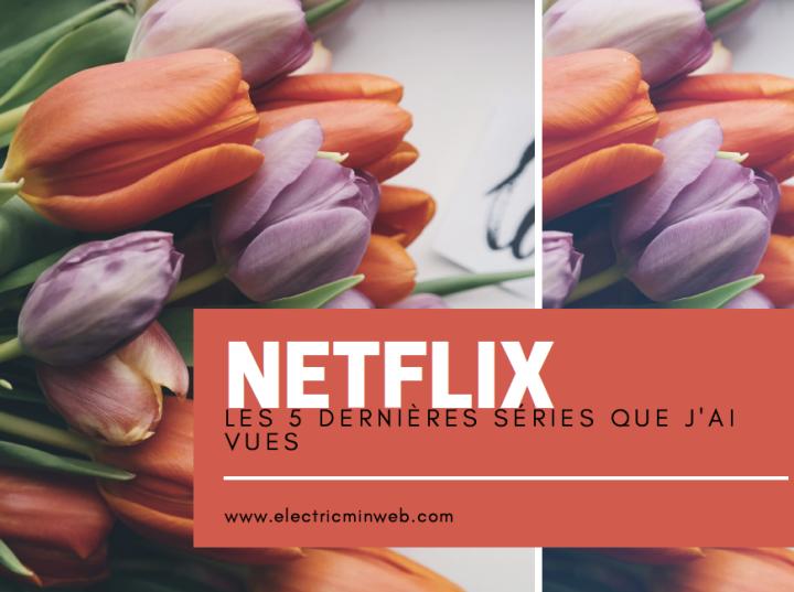 Les 5 dernières séries Netflix que j'aivues
